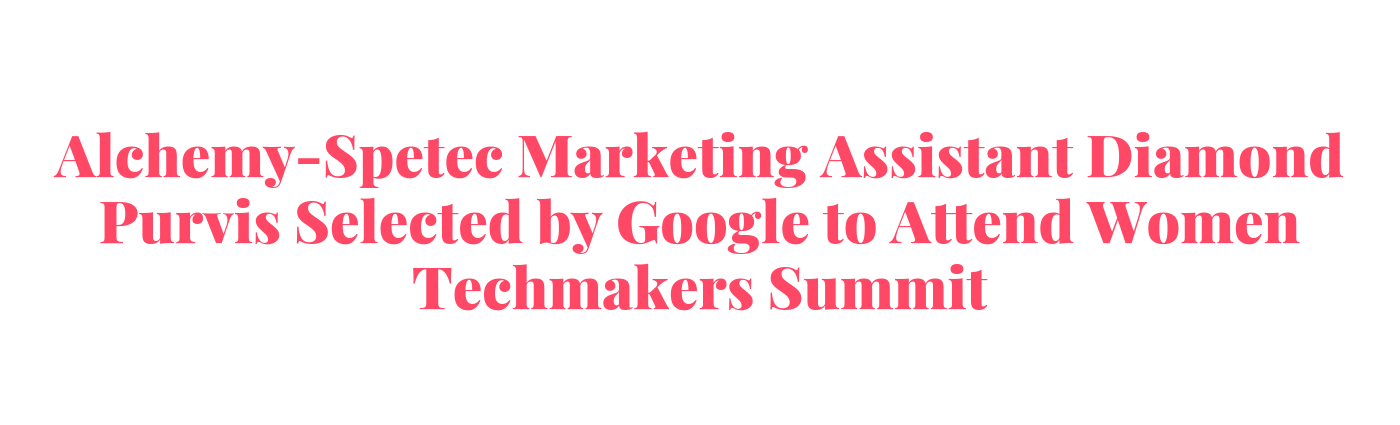 Alchemy-Spetec Marketing Assistant Diamond Purvis Selected by Google to Attend Women Techmakers Summit