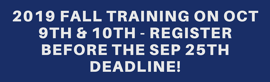 2019 Fall Training on Oct 9th & 10th - Register Before the Sep 25th Deadline!