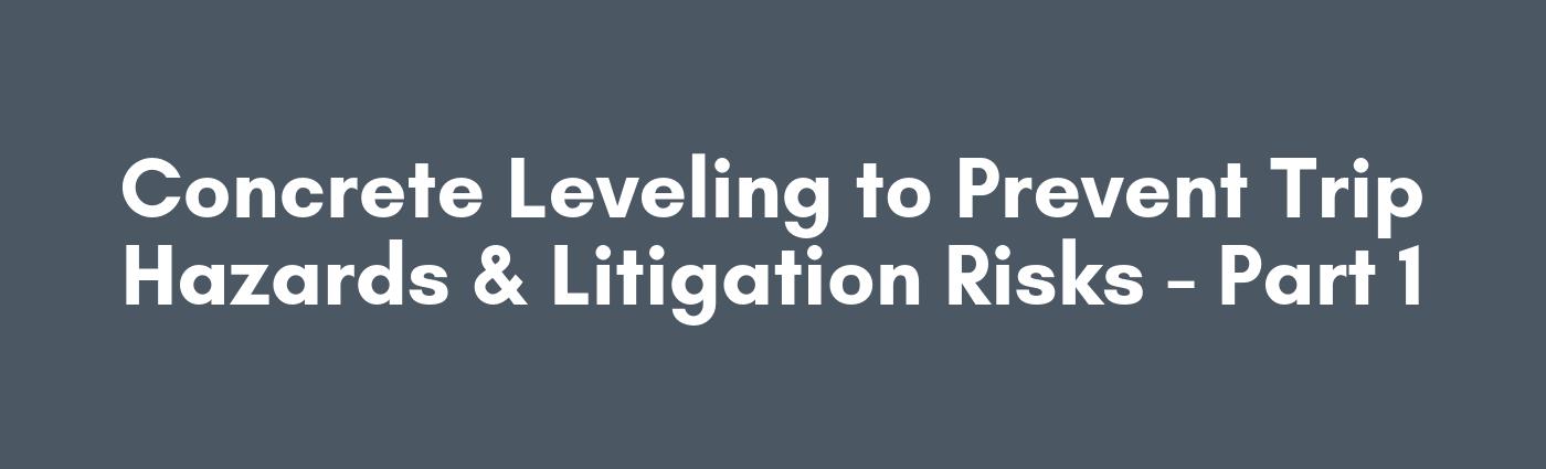 Concrete Leveling to Prevent Trip Hazards & Litigation Risks - Part 1