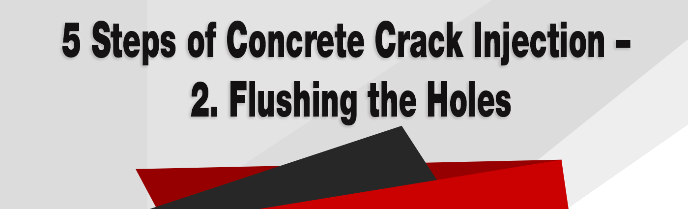 5 Steps of Concrete Crack Injection – 2. Flushing the Holes - Alchemy-Spetec
