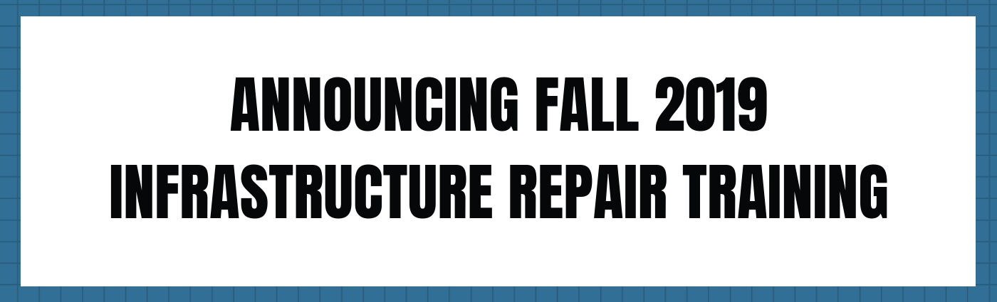 ANNOUNCING FALL 2019 INFRASTRUCTURE REPAIR TRAINING