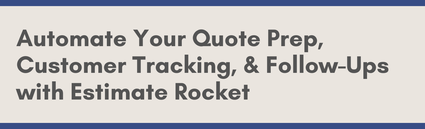 Automate Your Quote Prep, Customer Tracking, & Follow-Ups with Estimate Rocket