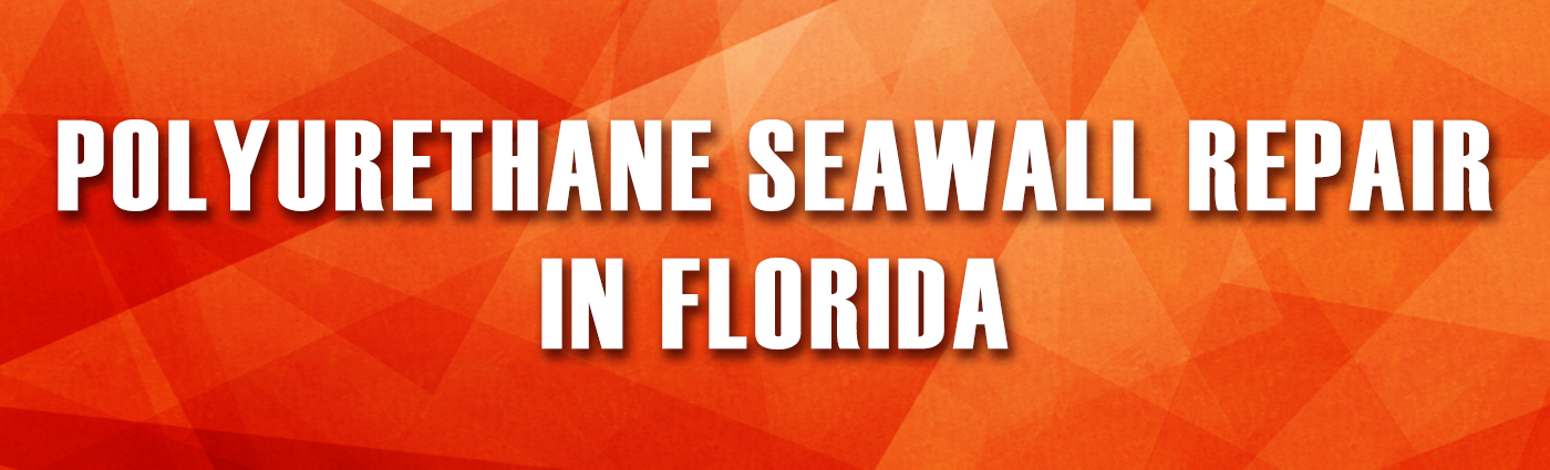 Banner - AS - Polyurethane Seawall Repair in Florida
