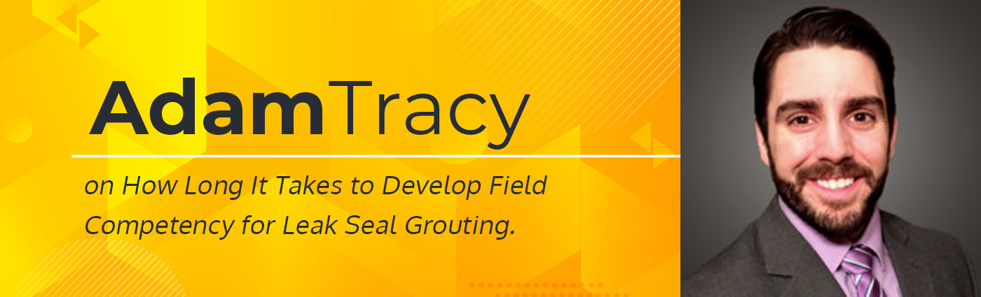 Banner - Adam Tracy on How Long It Takes to Develop Field Competency for Leak Seal Grouting