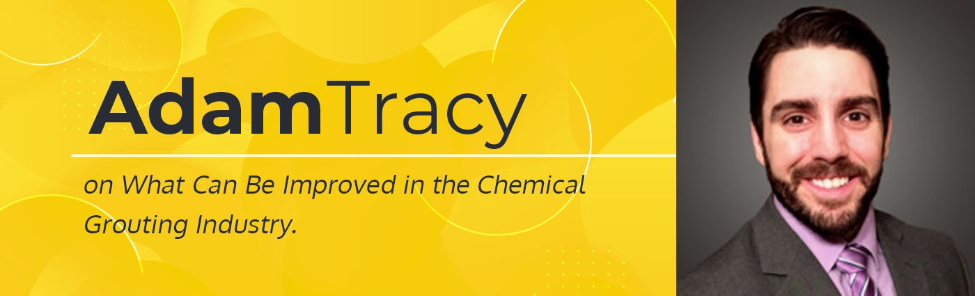 Banner - Adam Tracy on What Can Be Improved in the Chemical Grouting Industry
