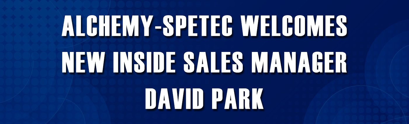 Banner - Alchemy-Spetec Welcomes New Inside Sales Manager David Park