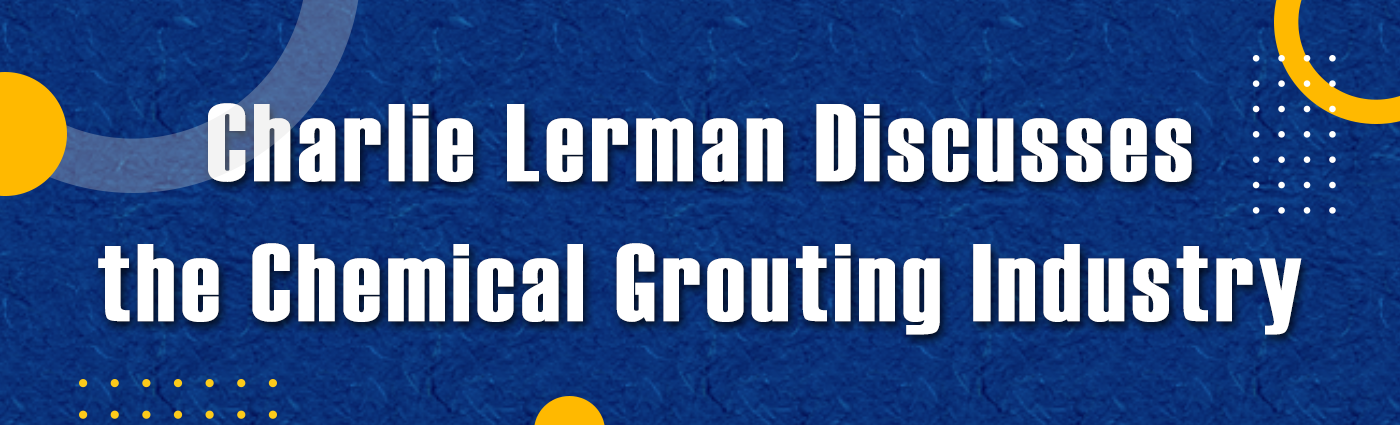 Banner - Charlie Lerman Discusses the Chemical Grouting Industry