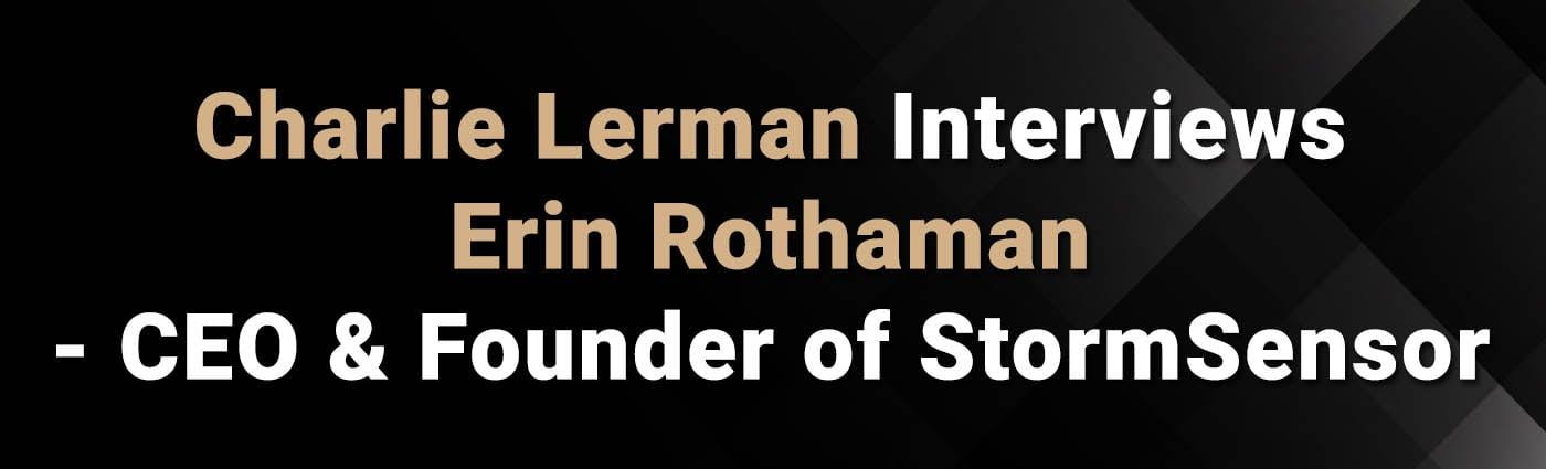 Banner - Charlie Lerman Interviews Erin Rothaman - CEO & Founder of StormSensor