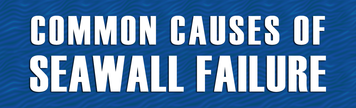 Banner - Common Causes of Seawall Failure