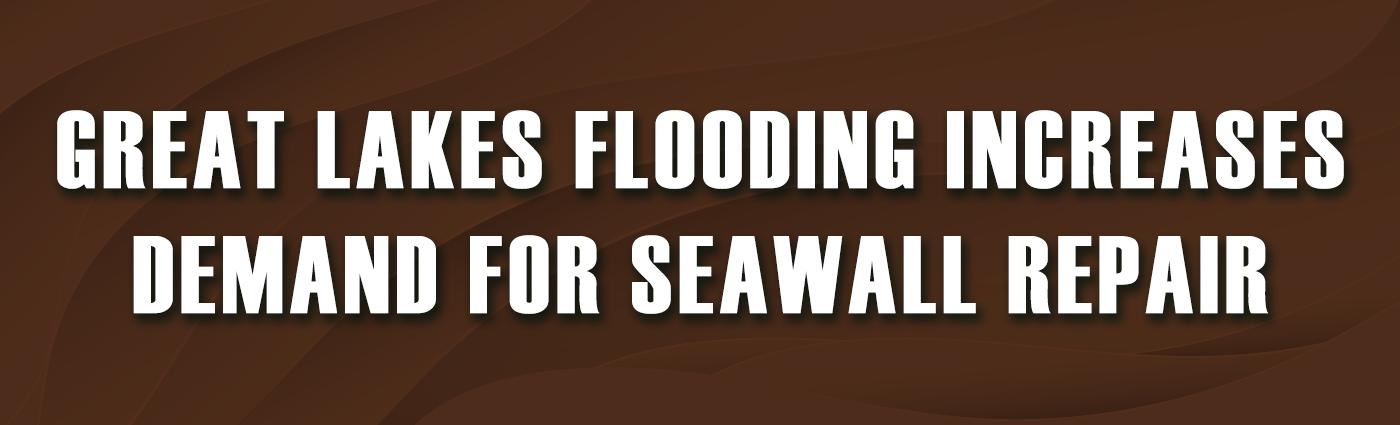 Banner - Great Lakes Flooding Increases Demand for Seawall Repair