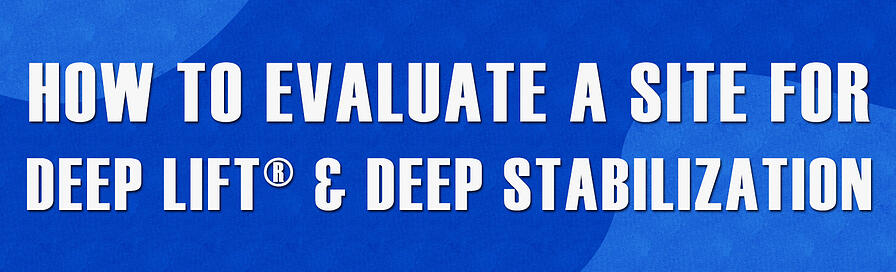 Banner - How To Evaluate a Site for Deep Lift & Deep Stabilization