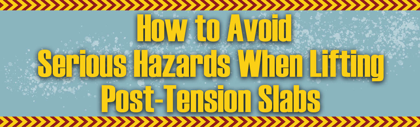 Banner - How to Avoid Serious Hazards When Lifting Post-Tension Slabs