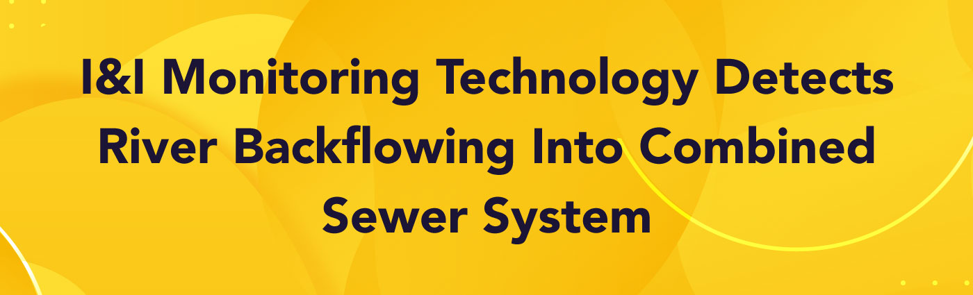 Banner - I&I-Monitoring-Technology-Detects-River-Backflowing-Into-Combined-Sewer-System