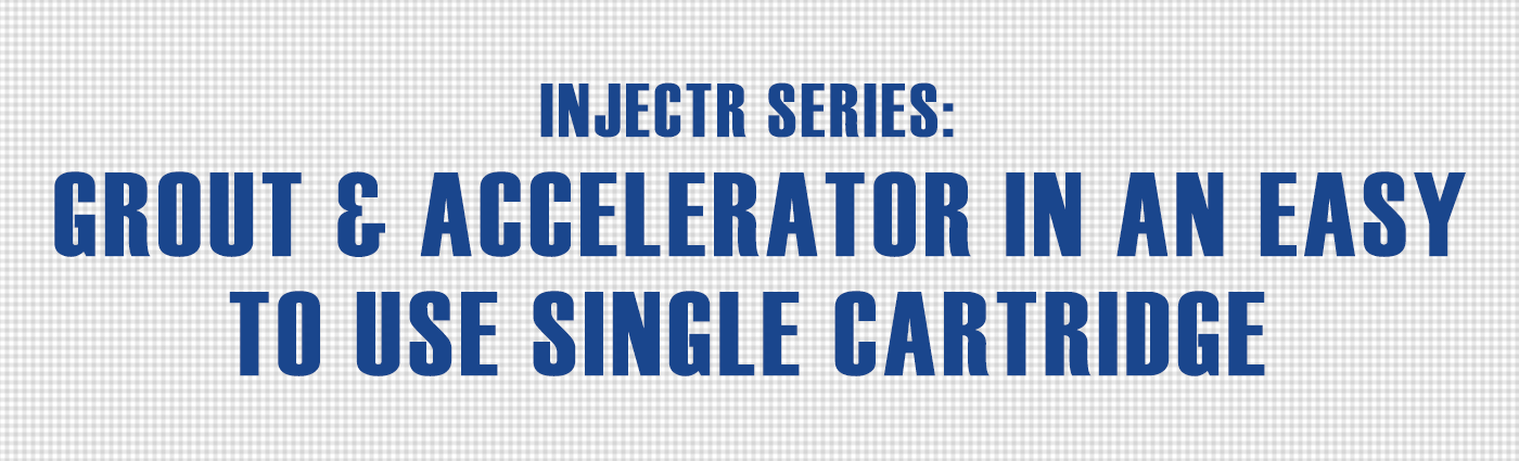 Banner - INJECTR Series - Grout & Accelerator in an Easy to Use Single Cartridge
