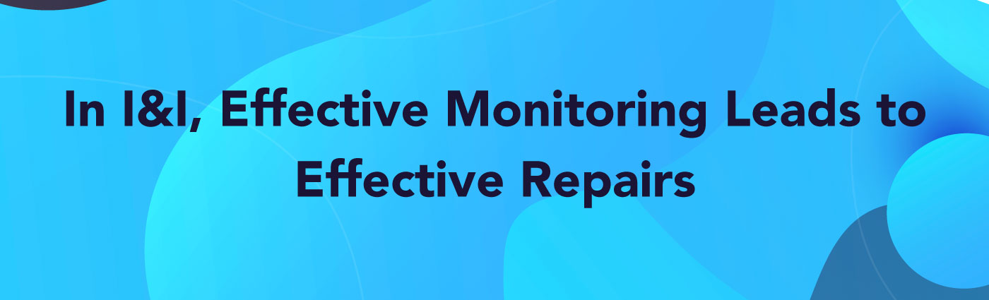 Banner - In-I&I,-Effective-Monitoring-Leads-to-Effective-Repairs