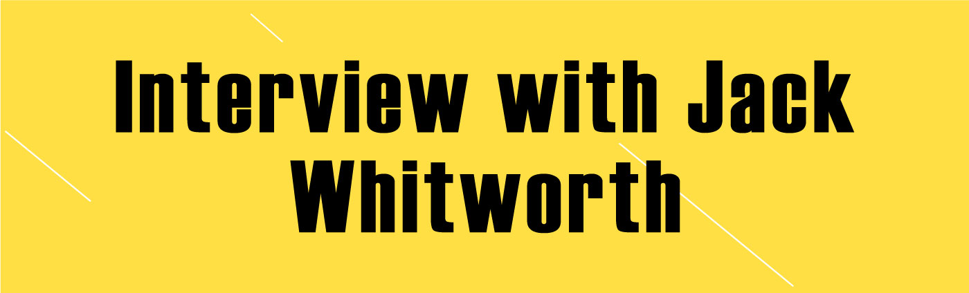 Banner - Interview with Jack Whitworth