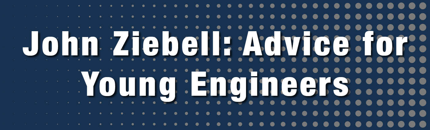 Banner - John Ziebell_Advice for Young Engineers