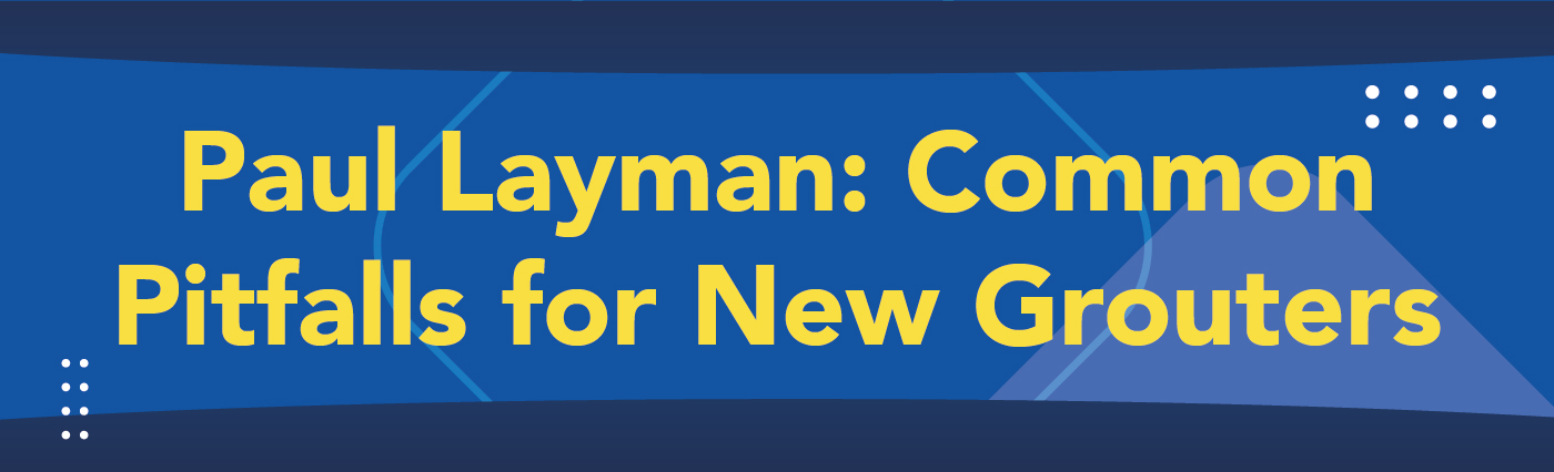 Banner - Paul Layman - Common Pitfalls for New Grouters