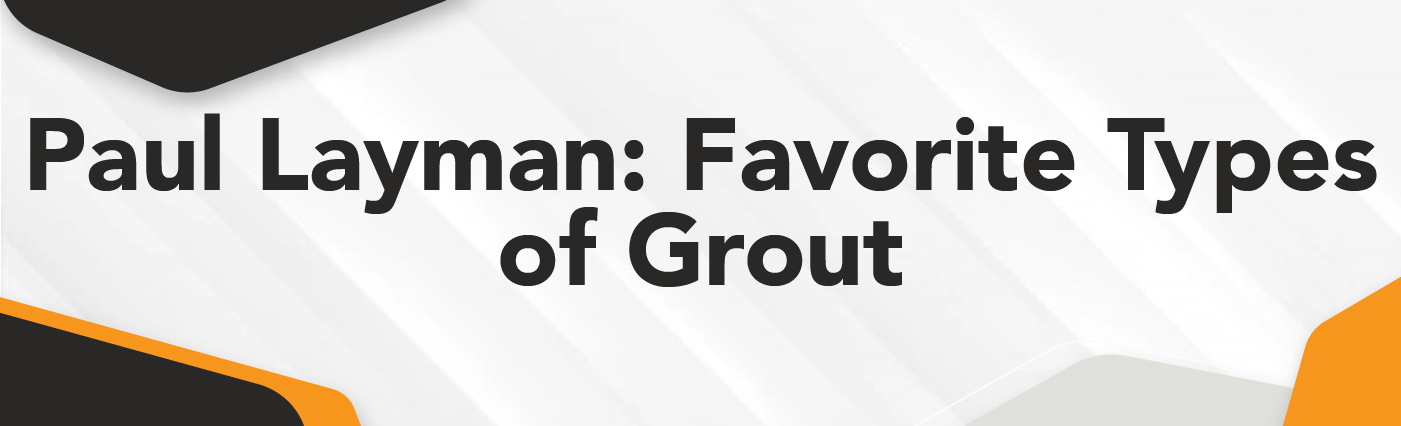Banner - Paul Layman - Favorite Types of Grout