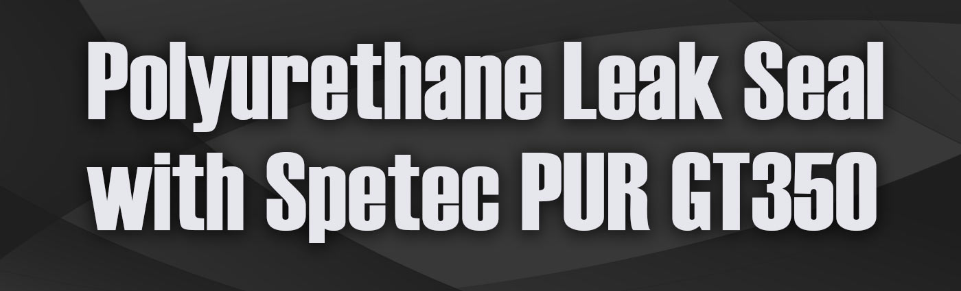 Banner - Polyurethane Leak Seal with Spetec PUR GT350