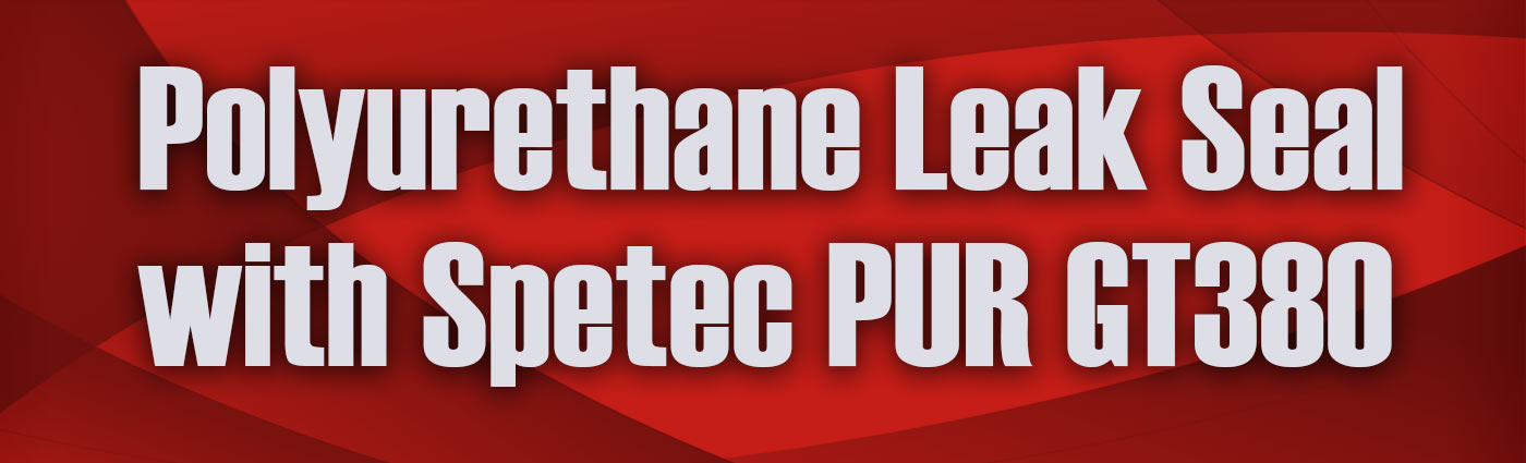 Banner - Polyurethane Leak Seal with Spetec PUR GT380