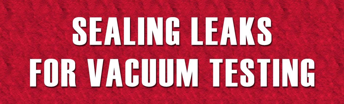 Banner - Sealing Leaks for Vacuum Testing
