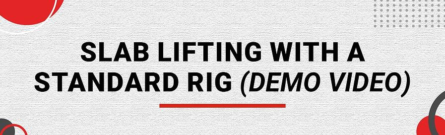Banner - Slab Lifting with a Standard Rig Demo Video