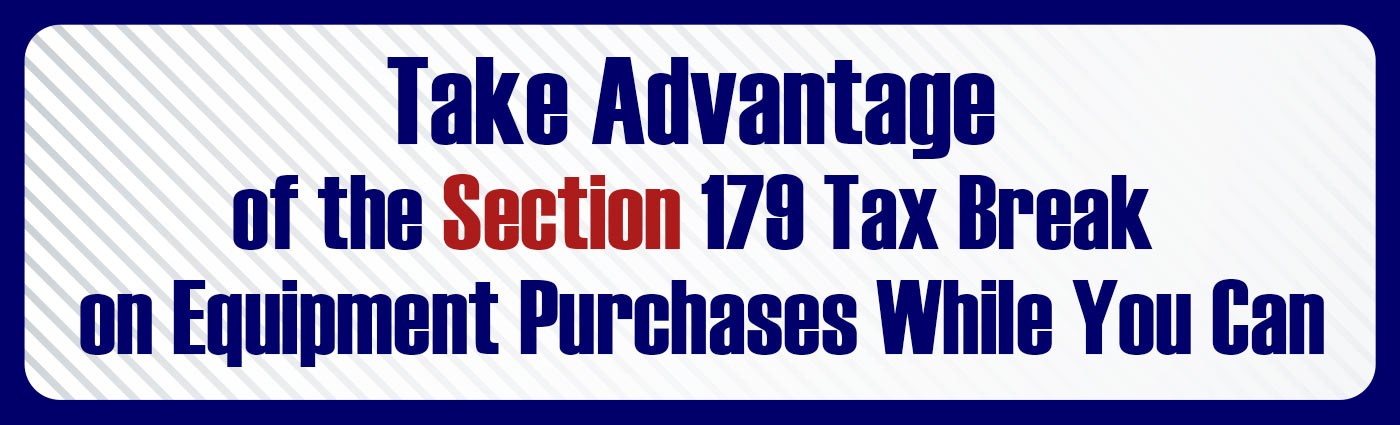 Banner - Take Advantage for the Section 179 Tax Break