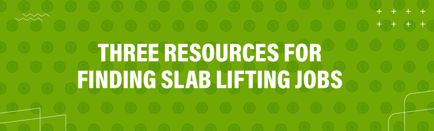 Banner - Three Resources for Finding Slab Lifting Jobs