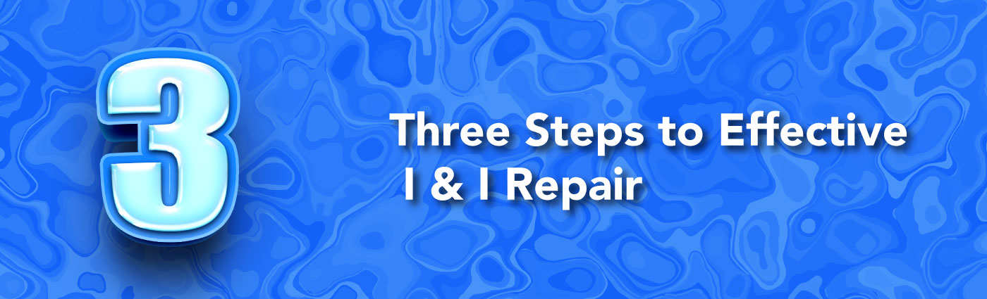 Banner - Three Steps to Effective I & I Repair