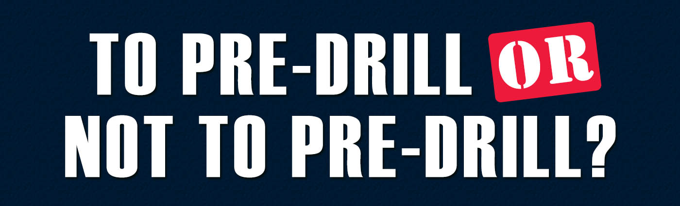 Banner - To Pre-Drill or Not to Pre-Drill
