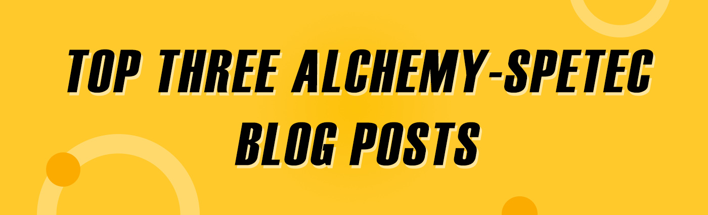 Banner - Top Three Alchemy-Spetec Blog Posts