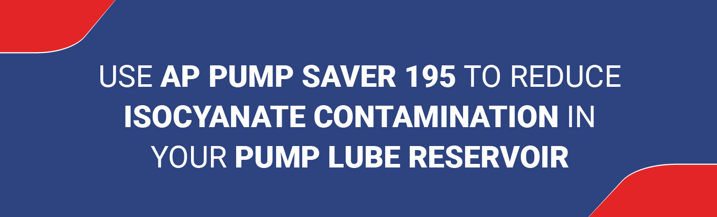 Banner - Use AP Pump Saver 195 to Reduce Isocyanate Contamination