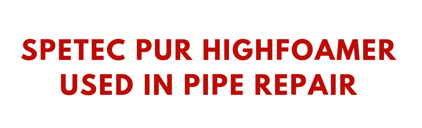 Spetec PUR HighFoamer Used in Pipe Repair