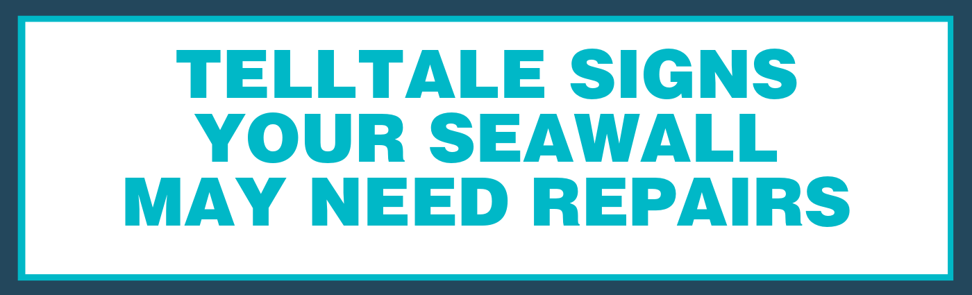 Telltale Signs Your Seawall May Need Repairs