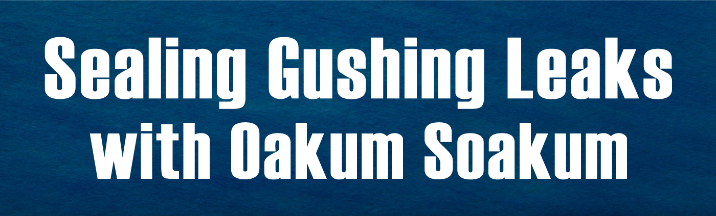 Banner-Sealing Gushing Leaks with Oakum Soakum