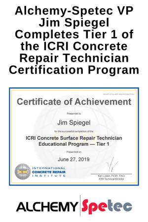 Alchemy-Spetec VP Jim Spiegel Completes Tier 1 of the ICRI Concrete Repair Technician Certification Program