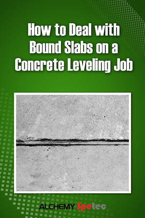 Body - How to Deal with Bound Slabs on a Concrete Leveling Job