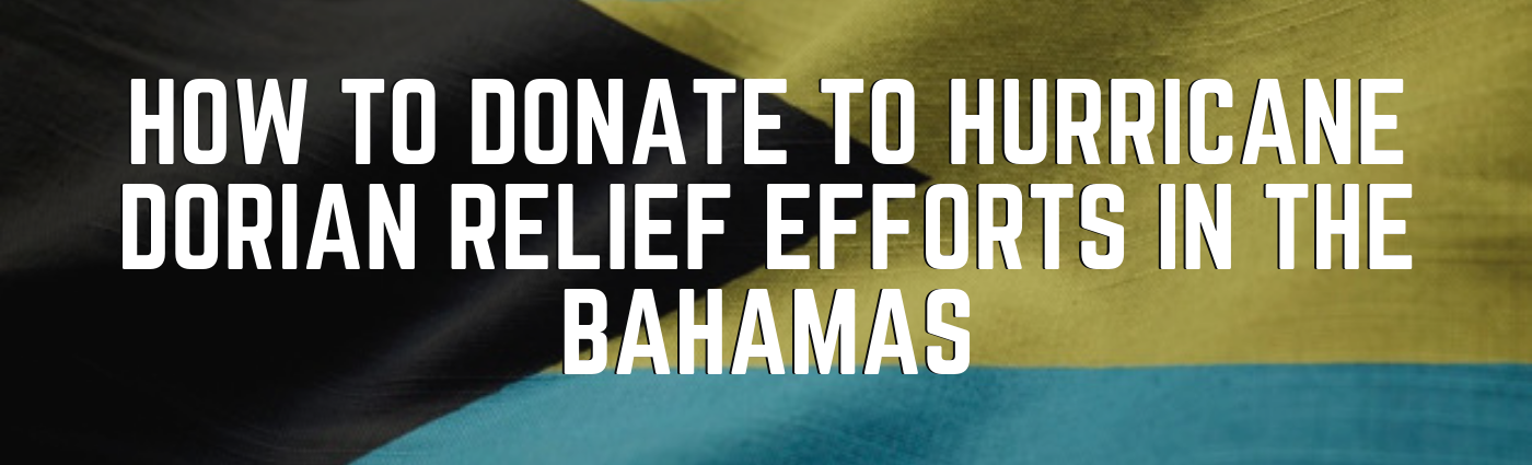 How to Donate to Hurricane Dorian Relief Efforts in the Bahamas