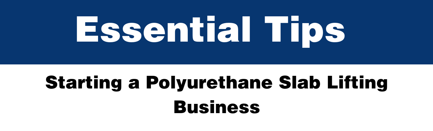 Essential Tips for Starting a Polyurethane Slab Lifting Business