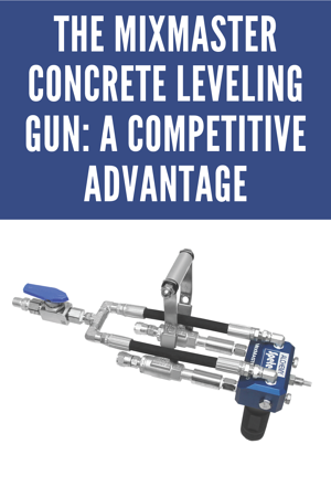 The MixMaster Concrete Leveling Gun: A Competitive Advantage