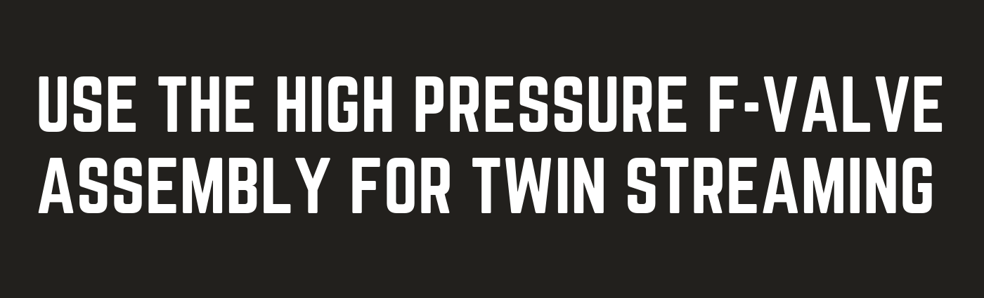 Use the High Pressure F-Valve Assembly For Twin Streaming