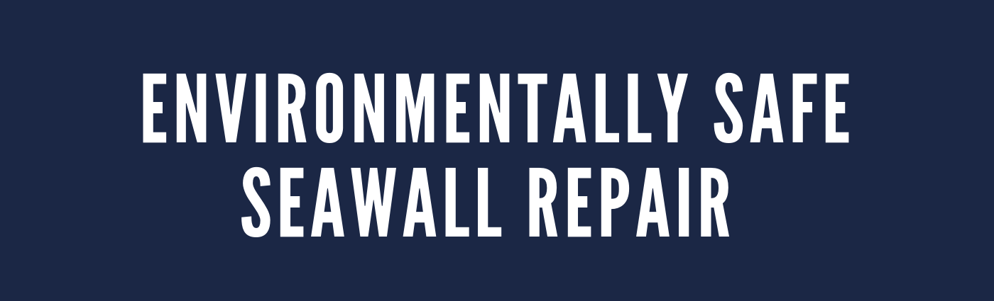 Environmentally Safe Seawall Repair