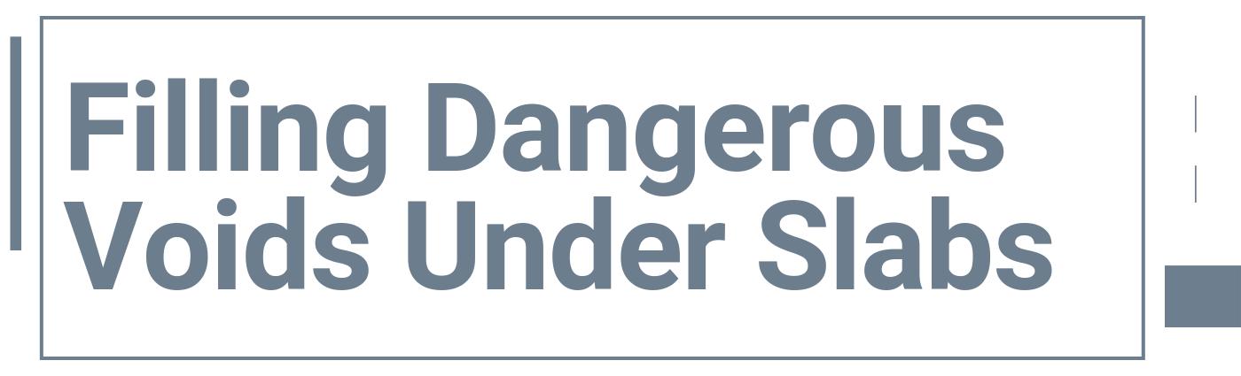 Filling Dangerous Voids Under Slabs