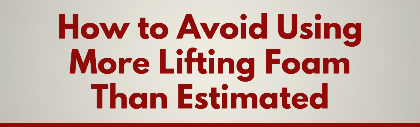 How to Avoid Using More Lifting Foam Than Estimated