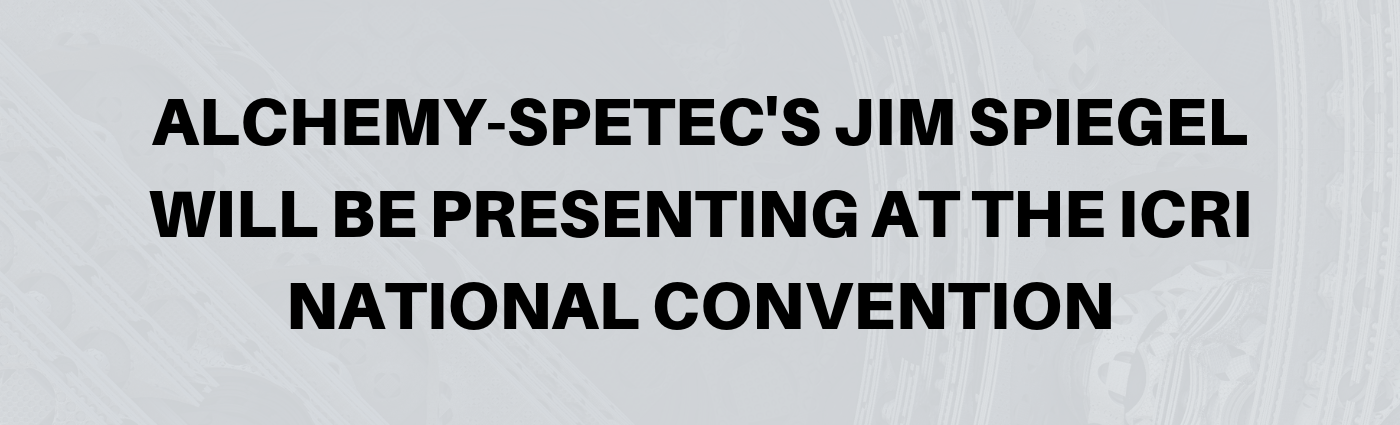 Alchemy-Spetec's Jim Spiegel will be Presenting at the ICRI National Convention