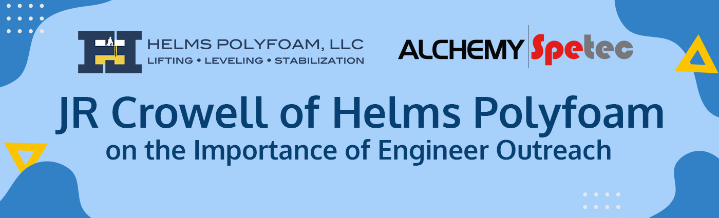 JR Crowell of Helms Polyfoam on the Importance of Engineer Outreach - Banner