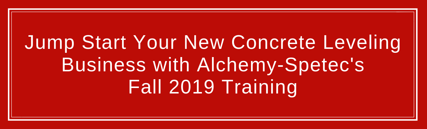 Jump Start Your New Concrete Leveling Business with Alchemy-Spetecs Fall 2019 Training