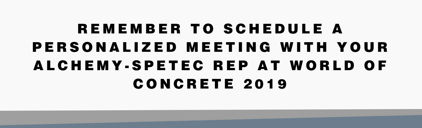 Reminder!  Book your personalized meeting with an Alchemy-Spetec rep at World of Concrete! Alchemy-Spetec will be at World of Concrete 2019!  Drop by to see us at Booth # O40551 in the Silver Lots (same location we were in last year).