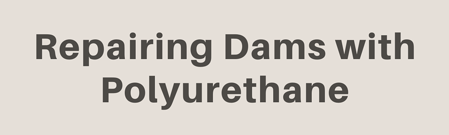 Repairing Dams with Polyurethane